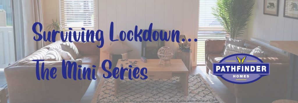 Surviving Lock Down - The Mini Series