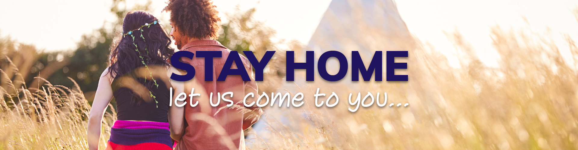 Stay at home, we will come to you
