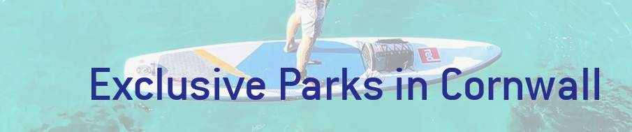 Exclusive parks in cornwall