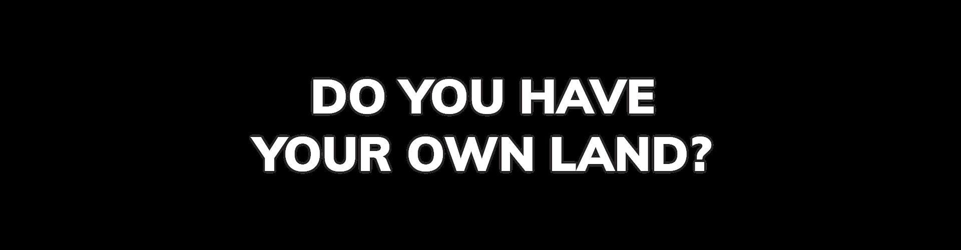 Own land